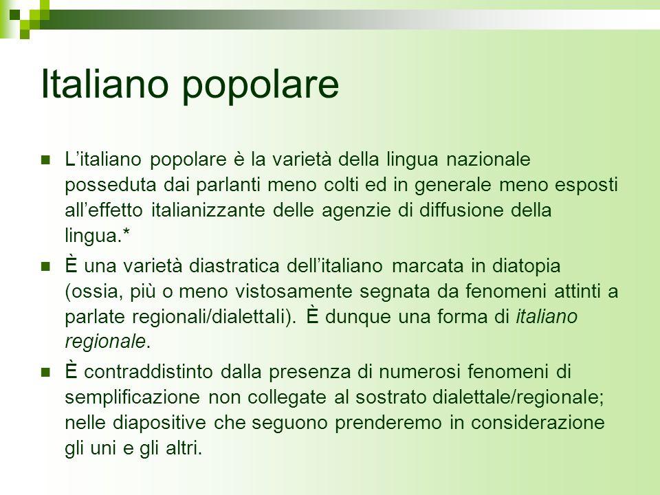 Italiano popolare Litaliano popolare è la varietà della lingua nazionale posseduta dai parlanti meno colti ed in generale meno esposti alleffetto ital