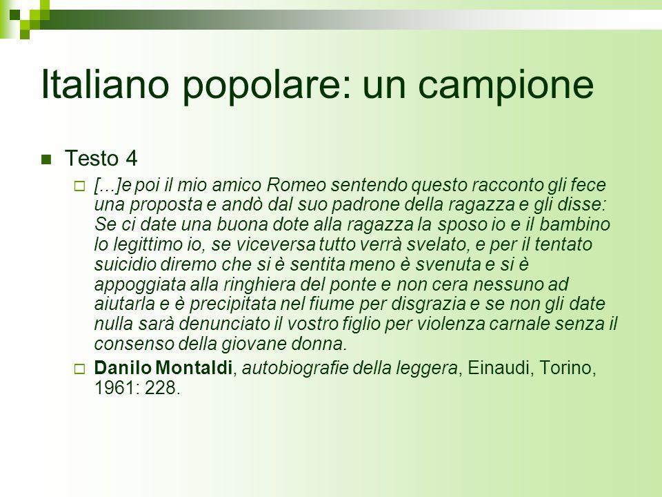 Italiano popolare: un campione Testo 4 [...]e poi il mio amico Romeo sentendo questo racconto gli fece una proposta e andò dal suo padrone della ragaz