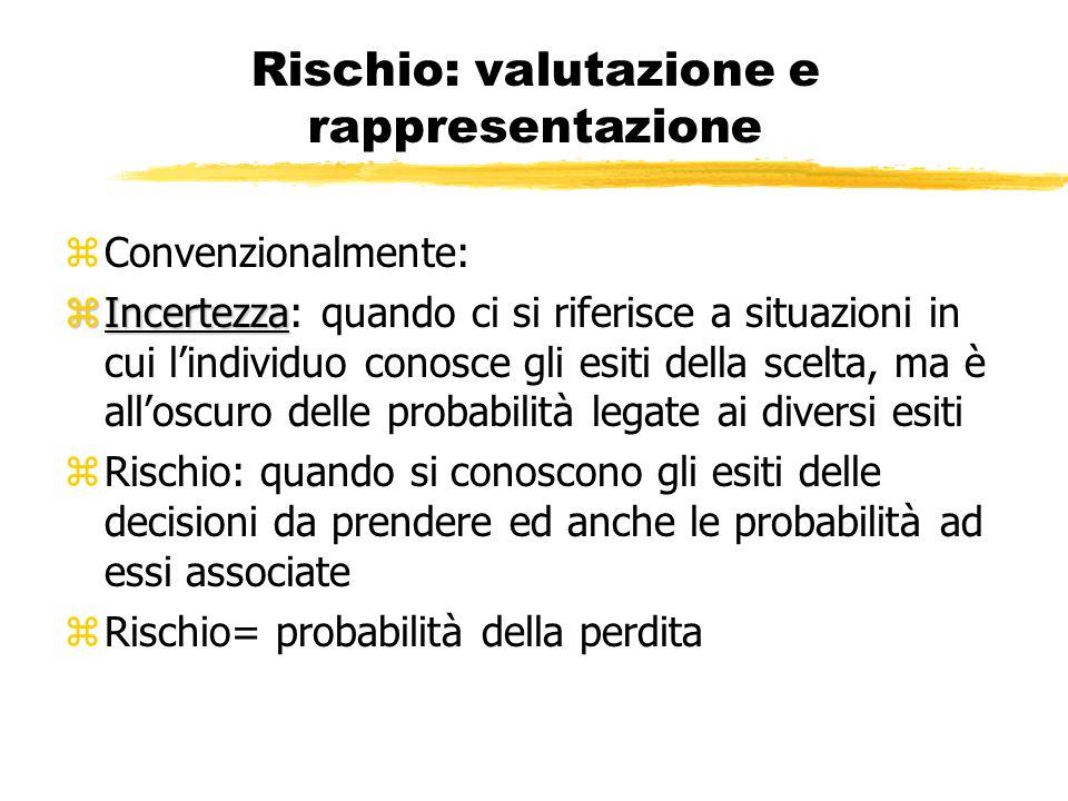 Rischio: valutazione e rappresentazione zConvenzionalmente: zIncertezza zIncertezza: quando ci si riferisce a situazioni in cui lindividuo conosce gli