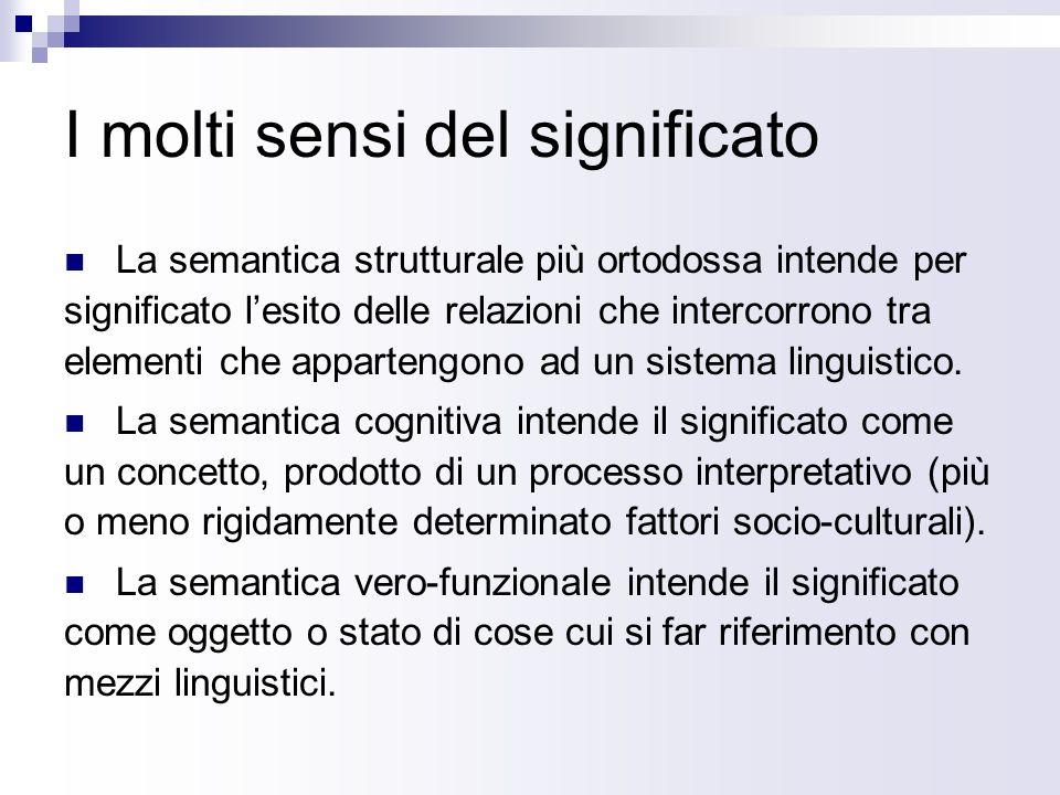 I molti sensi del significato La semantica strutturale più ortodossa intende per significato lesito delle relazioni che intercorrono tra elementi che