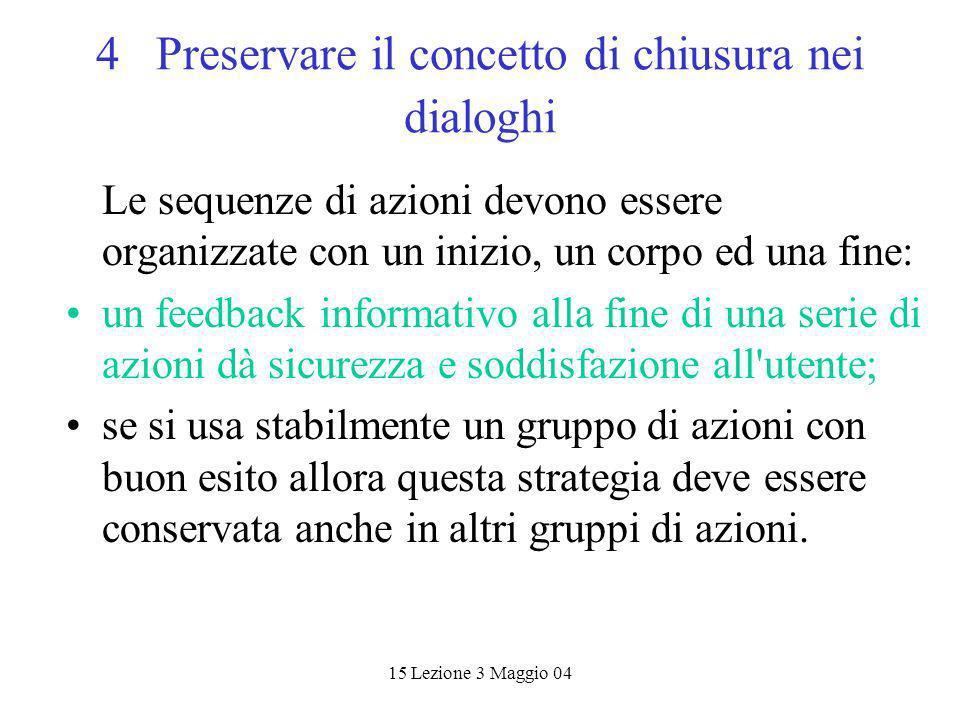 15 Lezione 3 Maggio 04 4 Preservare il concetto di chiusura nei dialoghi Le sequenze di azioni devono essere organizzate con un inizio, un corpo ed un