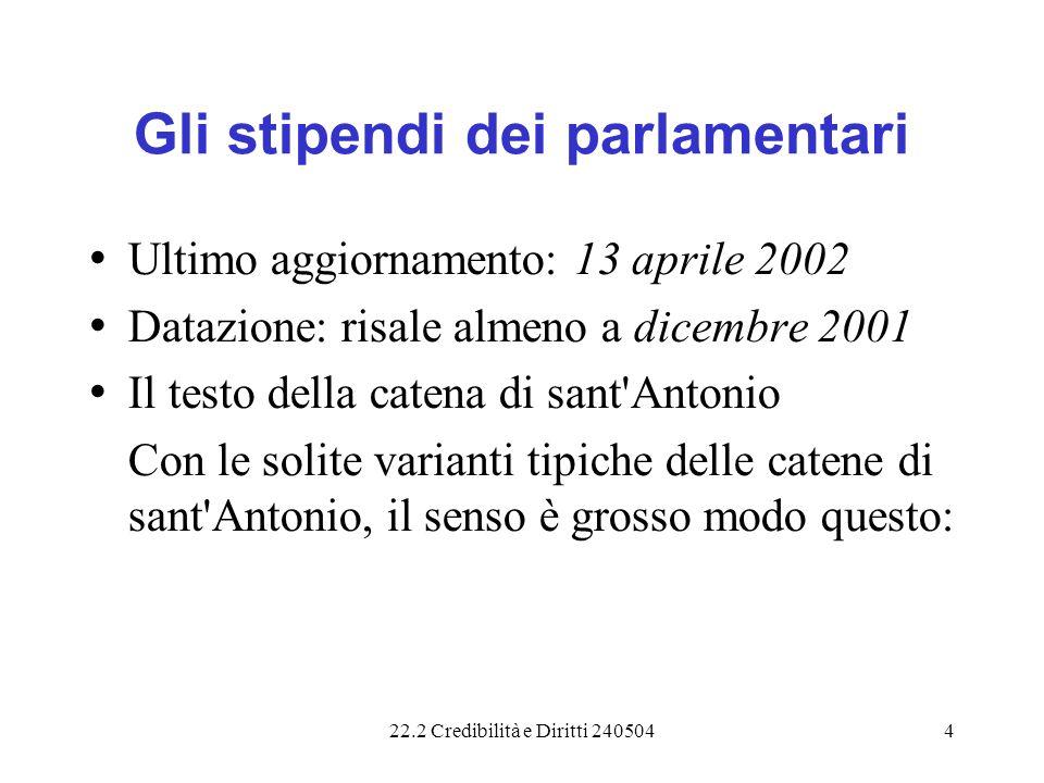 22.2 Credibilità e Diritti 2405044 Gli stipendi dei parlamentari Ultimo aggiornamento: 13 aprile 2002 Datazione: risale almeno a dicembre 2001 Il test
