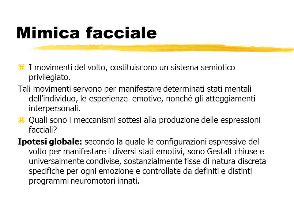 Mimica facciale zI movimenti del volto, costituiscono un sistema semiotico privilegiato. Tali movimenti servono per manifestare determinati stati ment