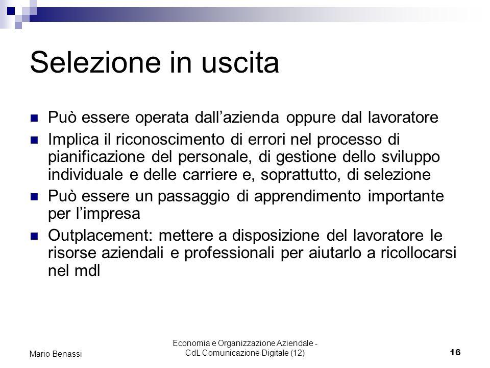 Economia e Organizzazione Aziendale - CdL Comunicazione Digitale (12)16 Mario Benassi Selezione in uscita Può essere operata dallazienda oppure dal la