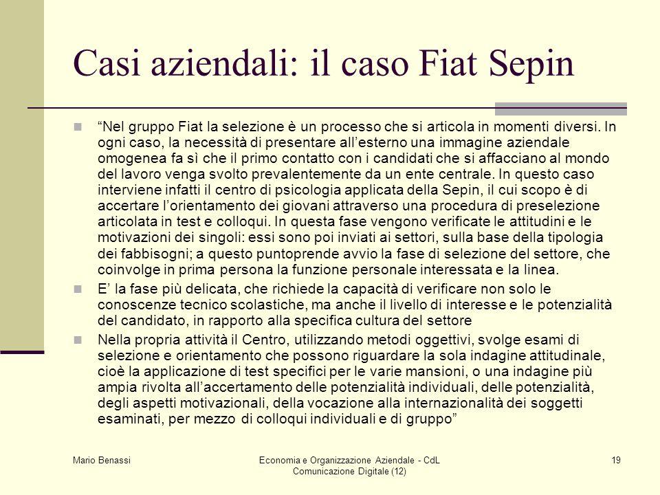 Mario Benassi Economia e Organizzazione Aziendale - CdL Comunicazione Digitale (12) 19 Casi aziendali: il caso Fiat Sepin Nel gruppo Fiat la selezione