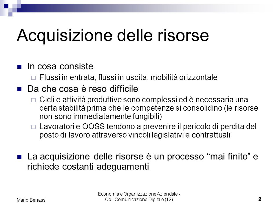 Economia e Organizzazione Aziendale - CdL Comunicazione Digitale (12)2 Mario Benassi Acquisizione delle risorse In cosa consiste Flussi in entrata, fl