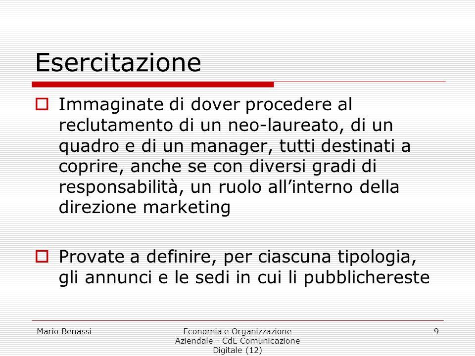 Mario BenassiEconomia e Organizzazione Aziendale - CdL Comunicazione Digitale (12) 9 Esercitazione Immaginate di dover procedere al reclutamento di un