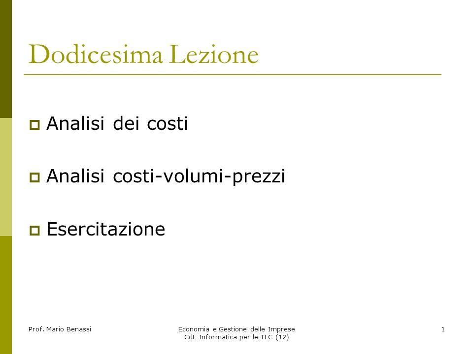 Prof. Mario BenassiEconomia e Gestione delle Imprese CdL Informatica per le TLC (12) 1 Dodicesima Lezione Analisi dei costi Analisi costi-volumi-prezz