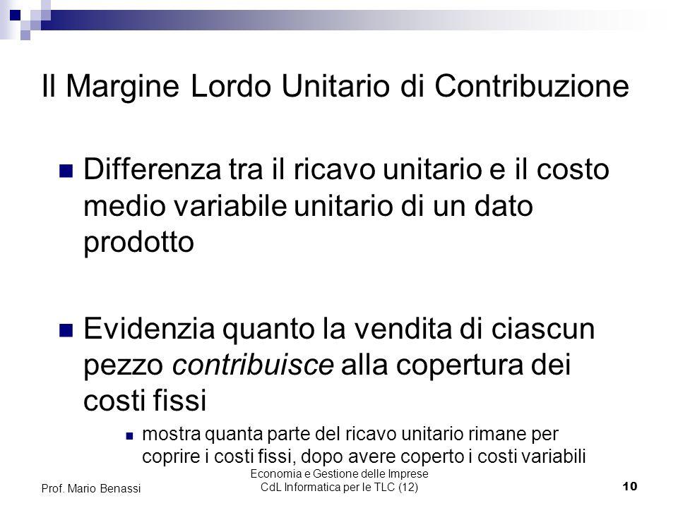 Economia e Gestione delle Imprese CdL Informatica per le TLC (12)10 Prof. Mario Benassi Il Margine Lordo Unitario di Contribuzione Differenza tra il r