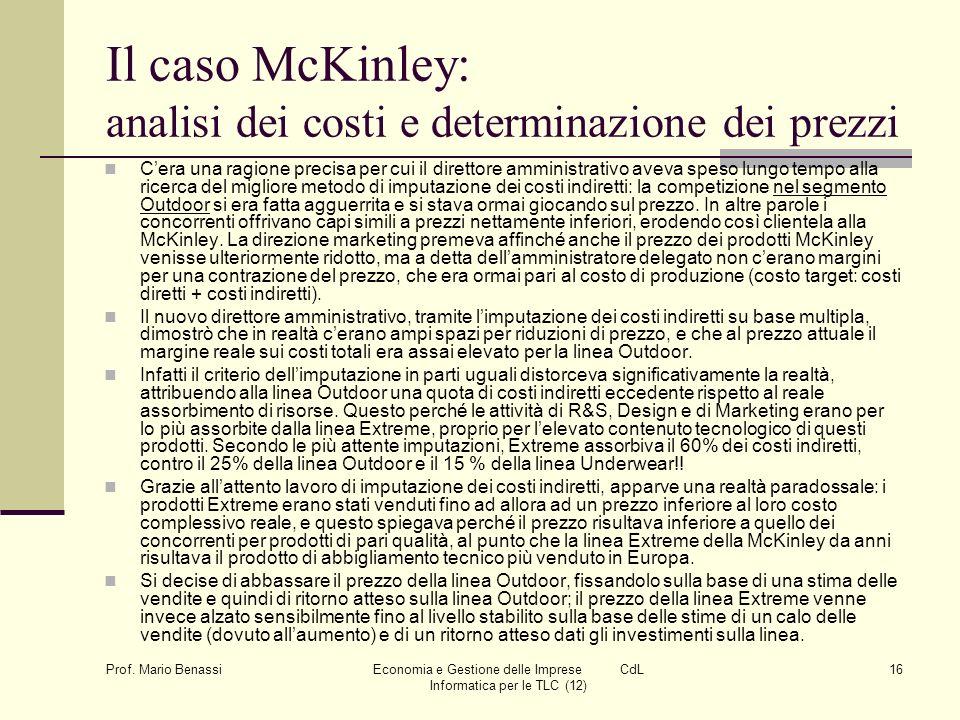 Prof. Mario Benassi Economia e Gestione delle Imprese CdL Informatica per le TLC (12) 16 Il caso McKinley: analisi dei costi e determinazione dei prez