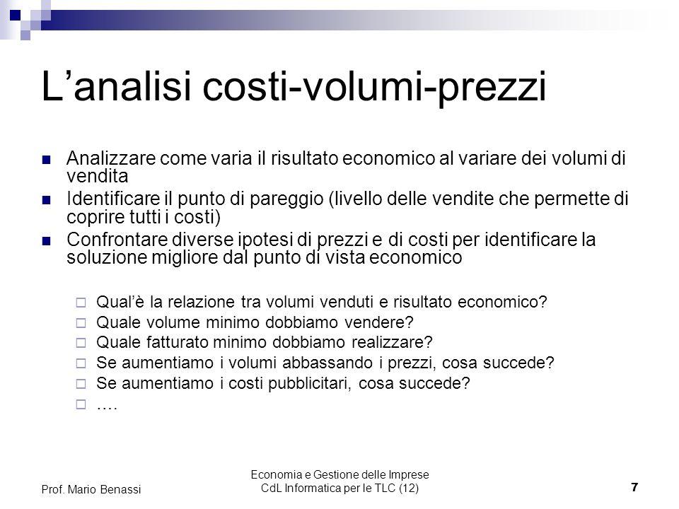 Economia e Gestione delle Imprese CdL Informatica per le TLC (12)7 Prof. Mario Benassi Lanalisi costi-volumi-prezzi Analizzare come varia il risultato