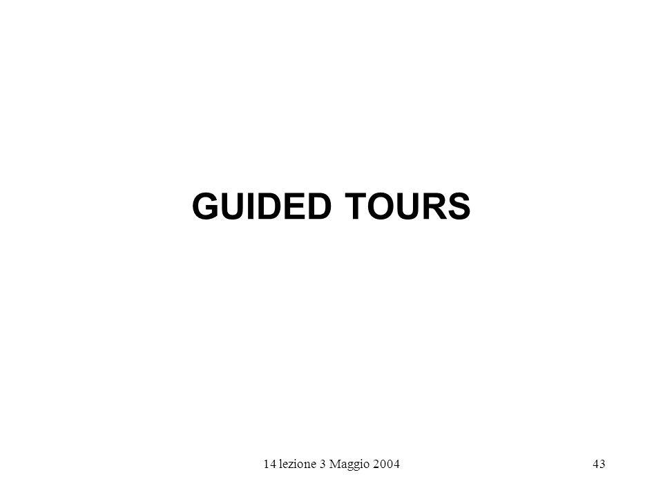14 lezione 3 Maggio 200443 GUIDED TOURS