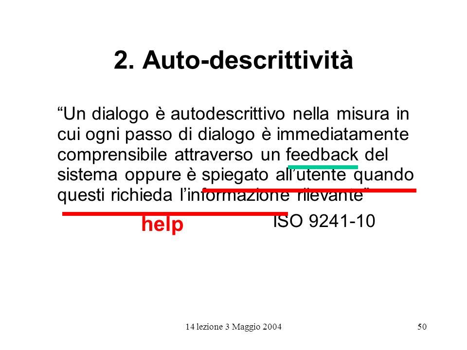 14 lezione 3 Maggio 200450 2. Auto-descrittività Un dialogo è autodescrittivo nella misura in cui ogni passo di dialogo è immediatamente comprensibile