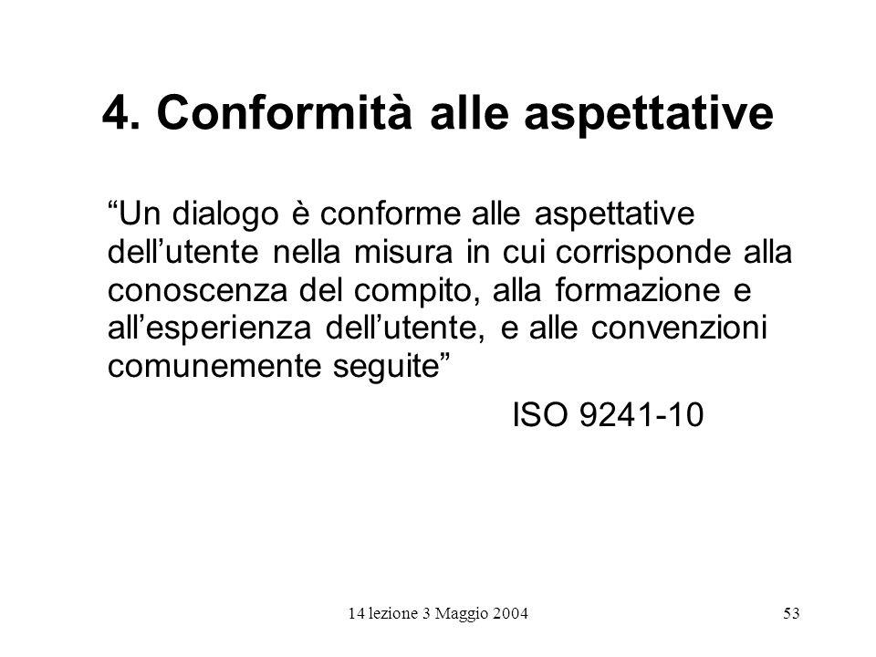 14 lezione 3 Maggio 200453 4. Conformità alle aspettative Un dialogo è conforme alle aspettative dellutente nella misura in cui corrisponde alla conos
