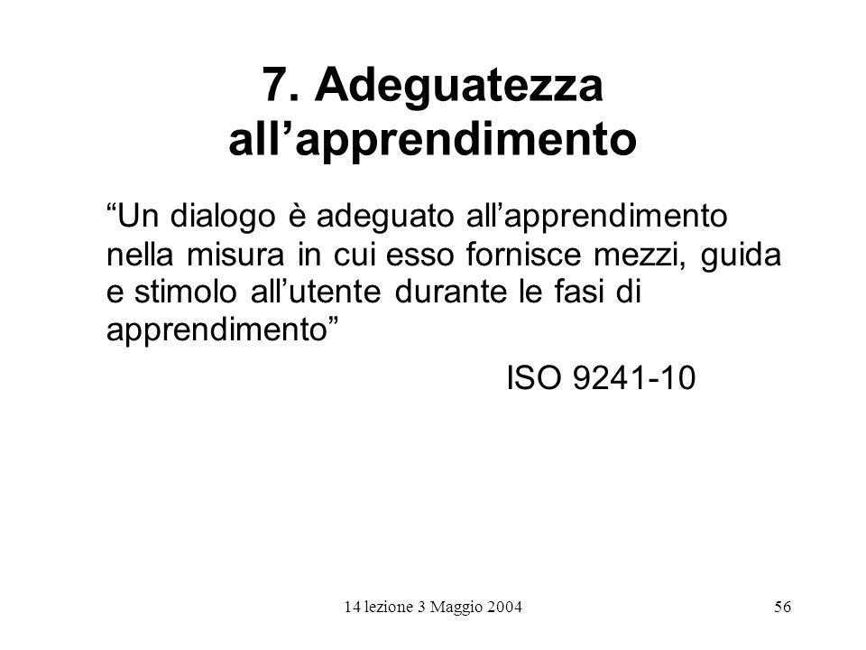 14 lezione 3 Maggio 200456 7. Adeguatezza allapprendimento Un dialogo è adeguato allapprendimento nella misura in cui esso fornisce mezzi, guida e sti
