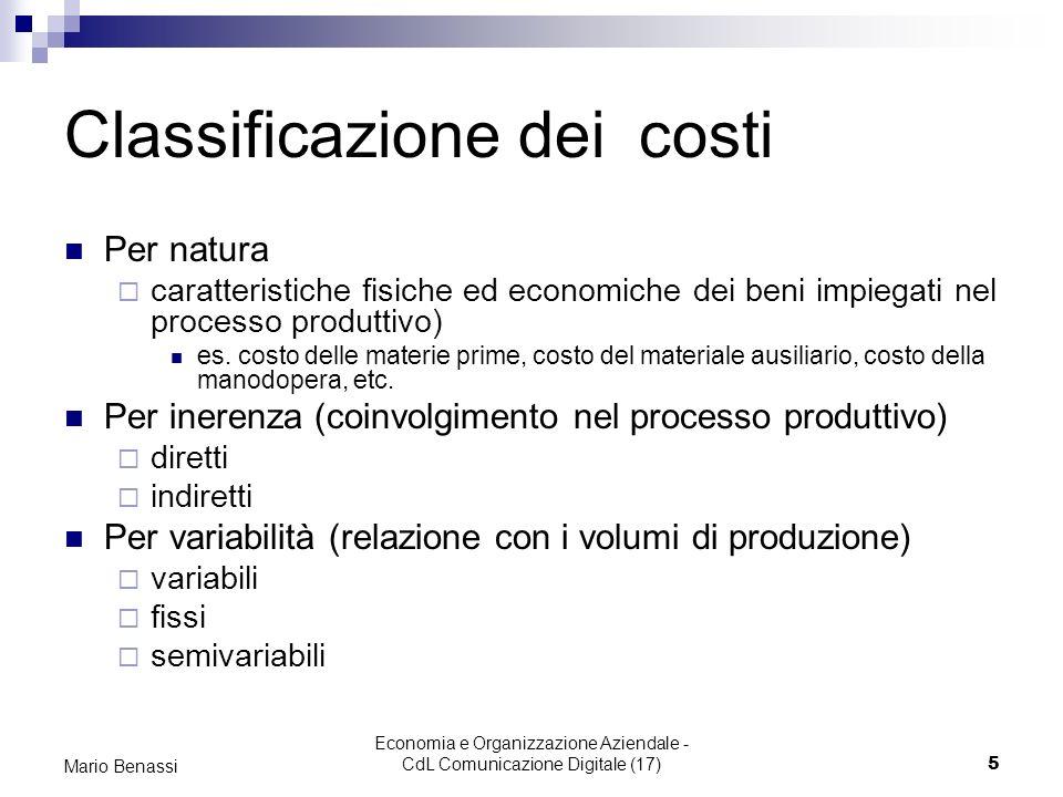 Economia e Organizzazione Aziendale - CdL Comunicazione Digitale (17)5 Mario Benassi Classificazione dei costi Per natura caratteristiche fisiche ed economiche dei beni impiegati nel processo produttivo) es.