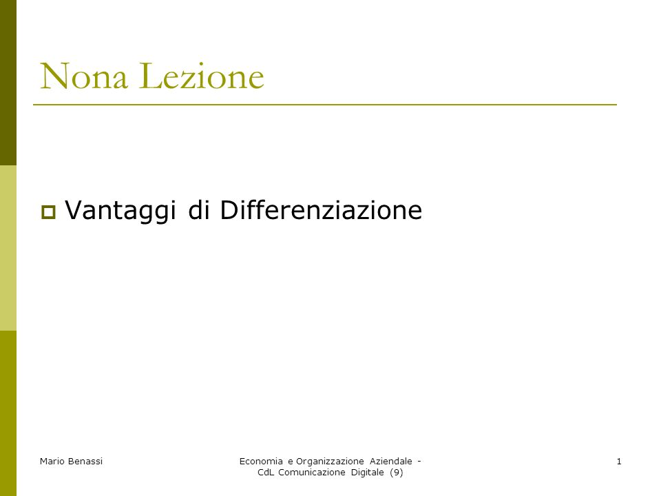 Economia e Organizzazione Aziendale - CdL Comunicazione Digitale (9)2 Mario Benassi Vantaggi di differenziazione In che cosa siete unici rispetto ai vostri concorrenti.