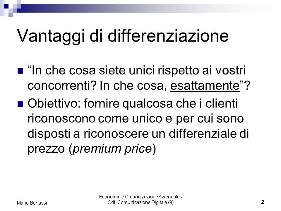 Economia e Organizzazione Aziendale - CdL Comunicazione Digitale (9)2 Mario Benassi Vantaggi di differenziazione In che cosa siete unici rispetto ai v