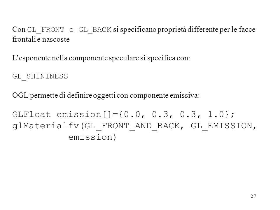 27 Con GL_FRONT e GL_BACK si specificano proprietà differente per le facce frontali e nascoste Lesponente nella componente speculare si specifica con: