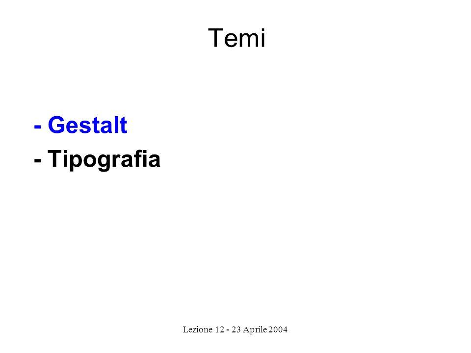 Lezione 12 - 23 Aprile 2004 Temi - Gestalt - Tipografia