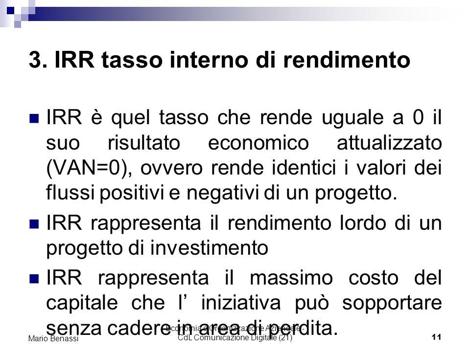 Economia e Organizzazione Aziendale - CdL Comunicazione Digitale (21)11 Mario Benassi 3. IRR tasso interno di rendimento IRR è quel tasso che rende ug