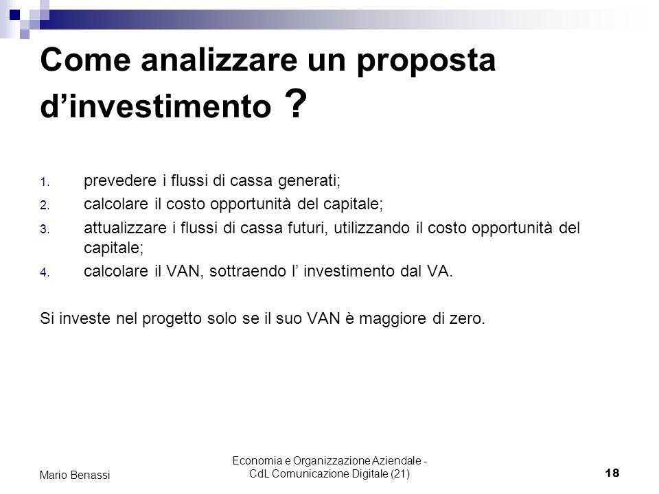 Economia e Organizzazione Aziendale - CdL Comunicazione Digitale (21)18 Mario Benassi Come analizzare un proposta dinvestimento ? 1. prevedere i fluss