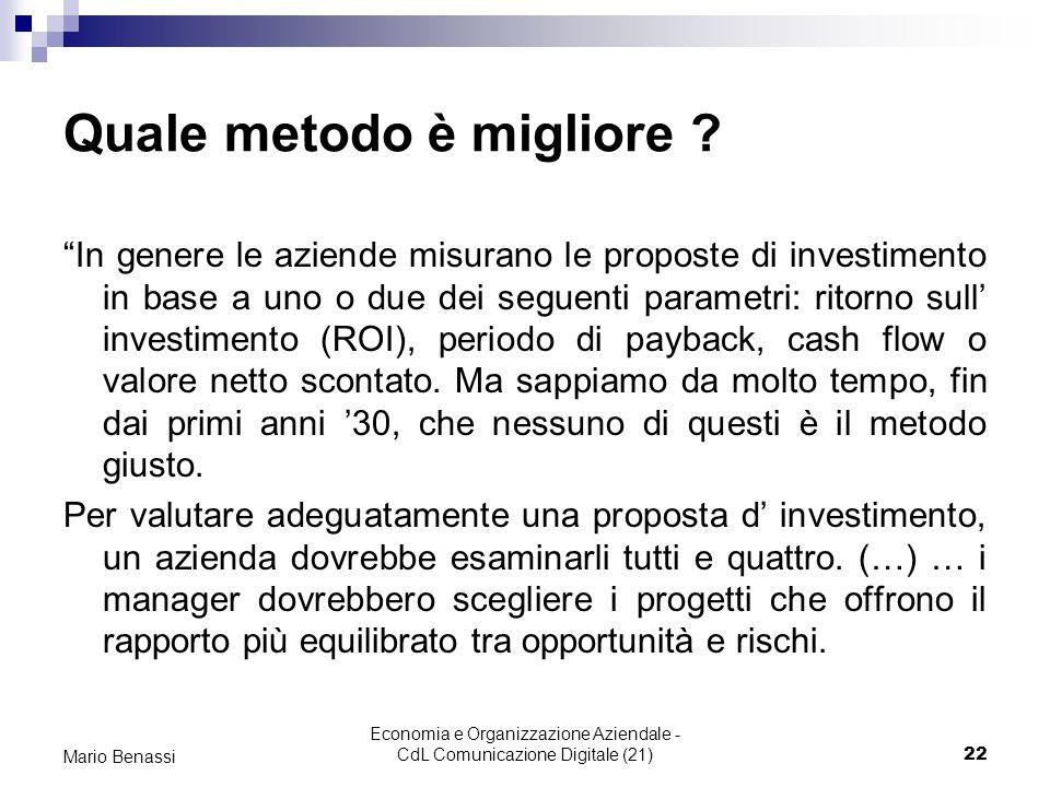Economia e Organizzazione Aziendale - CdL Comunicazione Digitale (21)22 Mario Benassi Quale metodo è migliore ? In genere le aziende misurano le propo