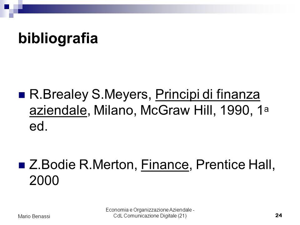 Economia e Organizzazione Aziendale - CdL Comunicazione Digitale (21)24 Mario Benassi bibliografia R.Brealey S.Meyers, Principi di finanza aziendale, Milano, McGraw Hill, 1990, 1 a ed.