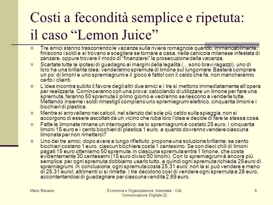 Mario Benassi Economia e Organizzazione Aziendale - CdL Comunicazione Digitale (2) 6 Costi a fecondità semplice e ripetuta: il caso Lemon Juice Tre am
