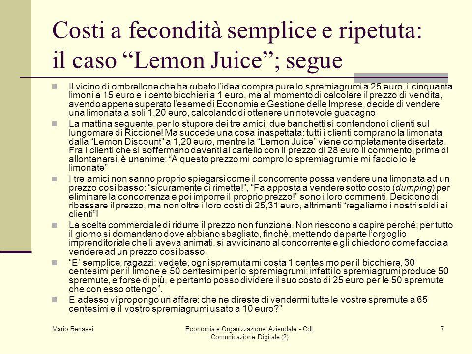 Mario Benassi Economia e Organizzazione Aziendale - CdL Comunicazione Digitale (2) 7 Costi a fecondità semplice e ripetuta: il caso Lemon Juice; segue