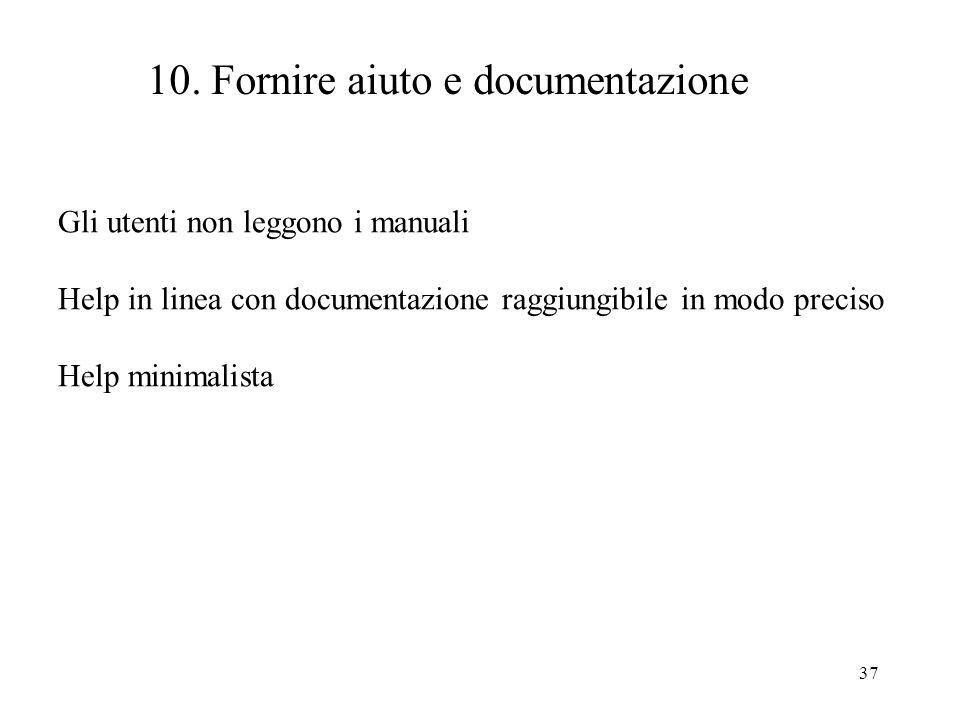 37 10. Fornire aiuto e documentazione Gli utenti non leggono i manuali Help in linea con documentazione raggiungibile in modo preciso Help minimalista