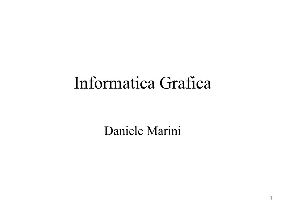 1 Informatica Grafica Daniele Marini