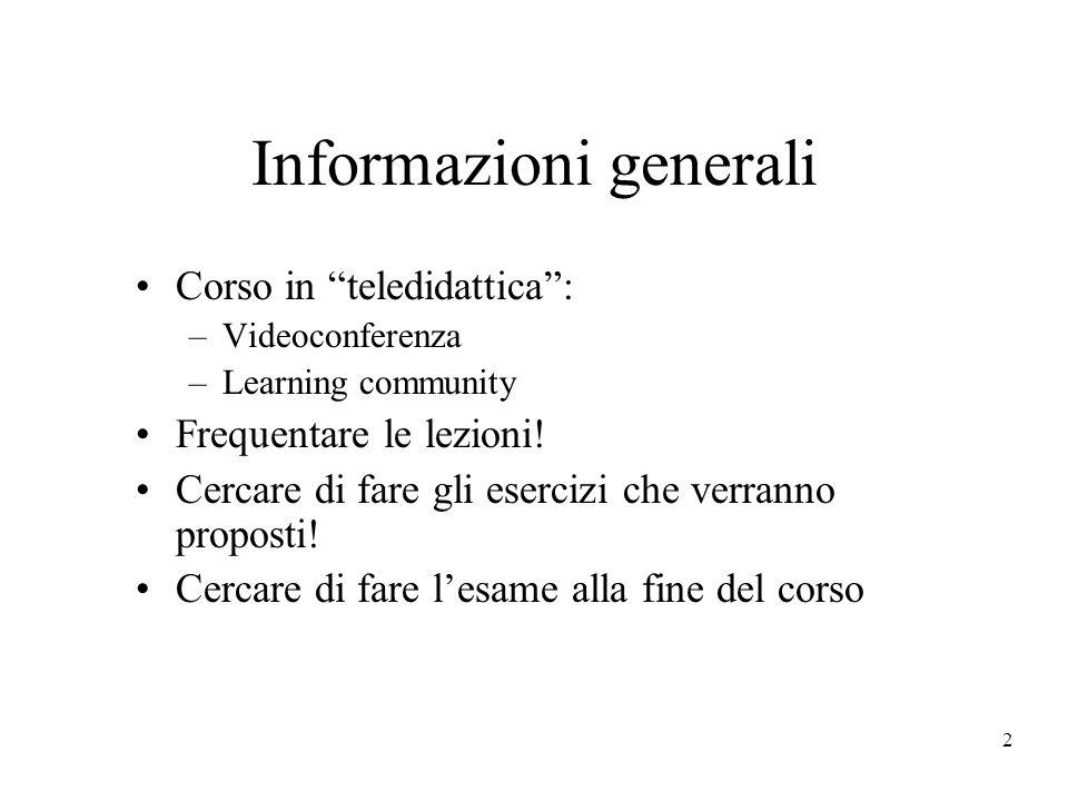2 Informazioni generali Corso in teledidattica: –Videoconferenza –Learning community Frequentare le lezioni.
