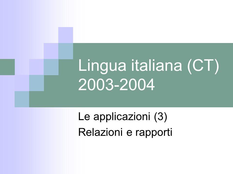 Lingua italiana (CT) 2003-2004 Le applicazioni (3) Relazioni e rapporti