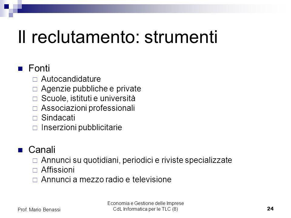 Economia e Gestione delle Imprese CdL Informatica per le TLC (8)24 Prof. Mario Benassi Il reclutamento: strumenti Fonti Autocandidature Agenzie pubbli