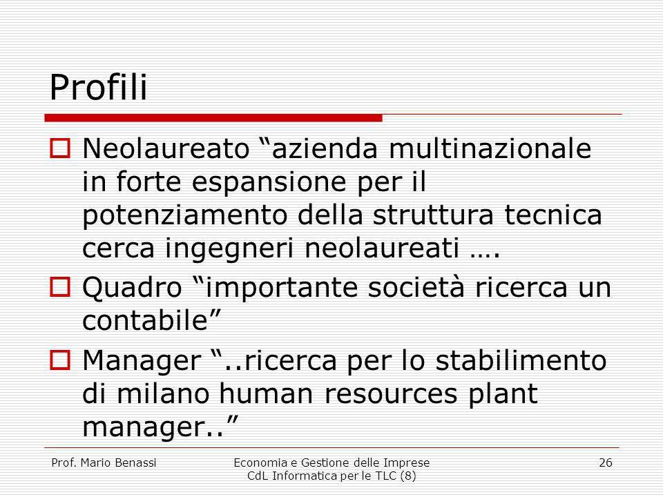 Prof. Mario BenassiEconomia e Gestione delle Imprese CdL Informatica per le TLC (8) 26 Profili Neolaureato azienda multinazionale in forte espansione