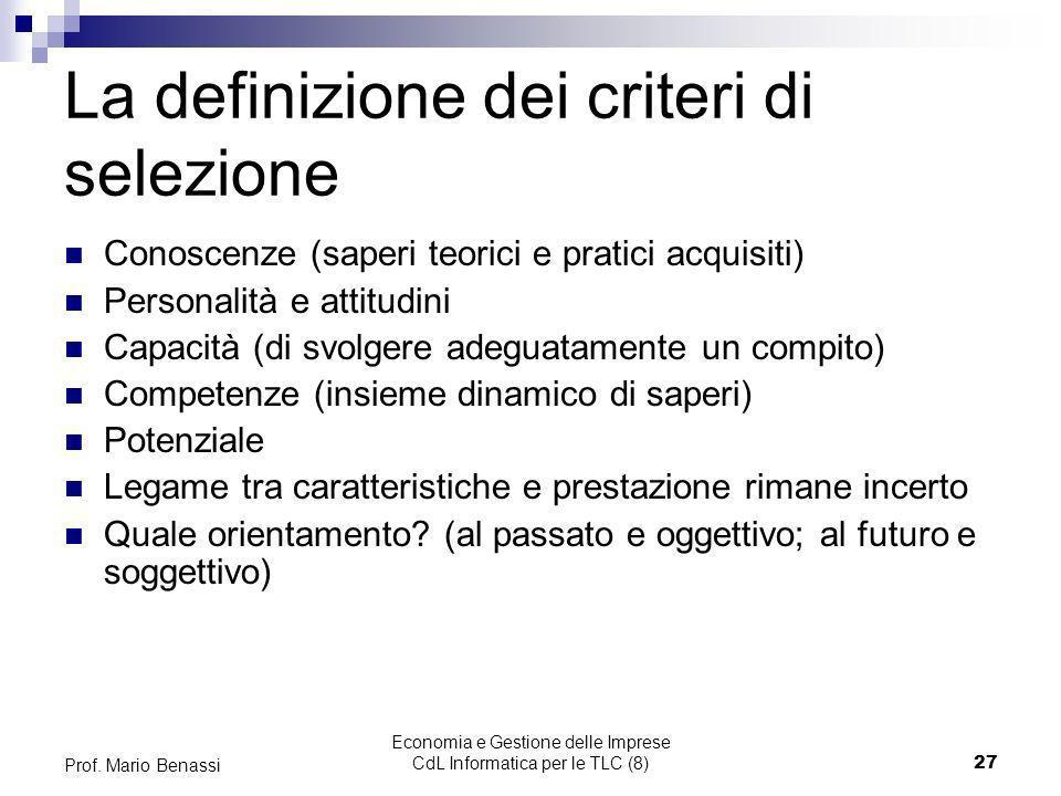 Economia e Gestione delle Imprese CdL Informatica per le TLC (8)27 Prof. Mario Benassi La definizione dei criteri di selezione Conoscenze (saperi teor