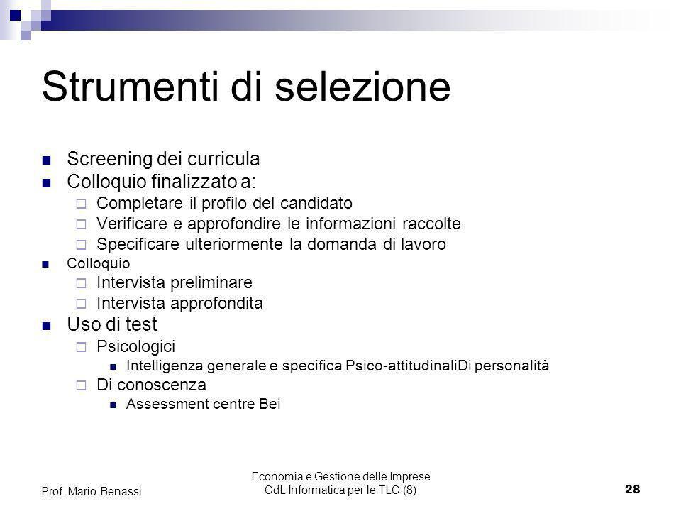 Economia e Gestione delle Imprese CdL Informatica per le TLC (8)28 Prof. Mario Benassi Strumenti di selezione Screening dei curricula Colloquio finali