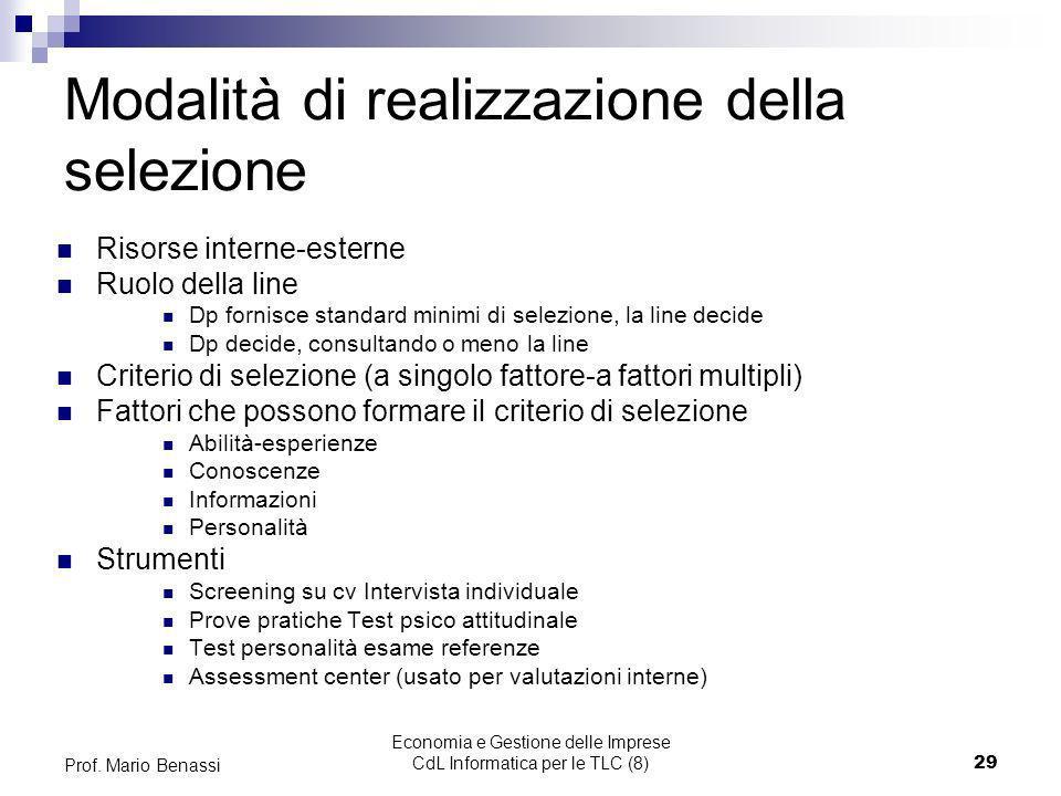 Economia e Gestione delle Imprese CdL Informatica per le TLC (8)29 Prof. Mario Benassi Modalità di realizzazione della selezione Risorse interne-ester