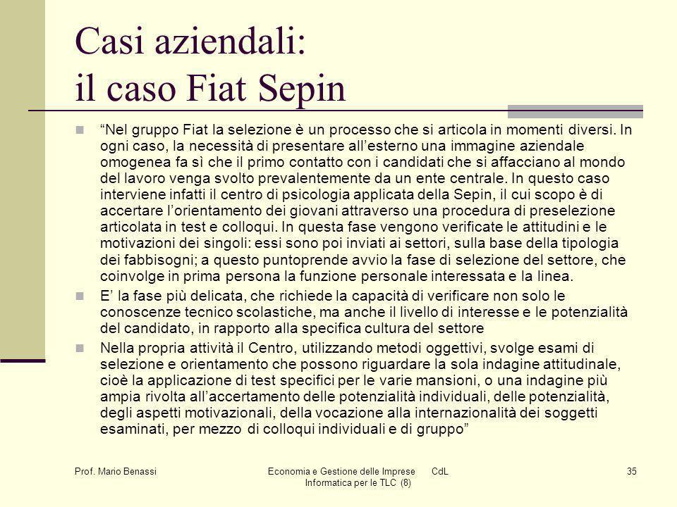 Prof. Mario Benassi Economia e Gestione delle Imprese CdL Informatica per le TLC (8) 35 Casi aziendali: il caso Fiat Sepin Nel gruppo Fiat la selezion