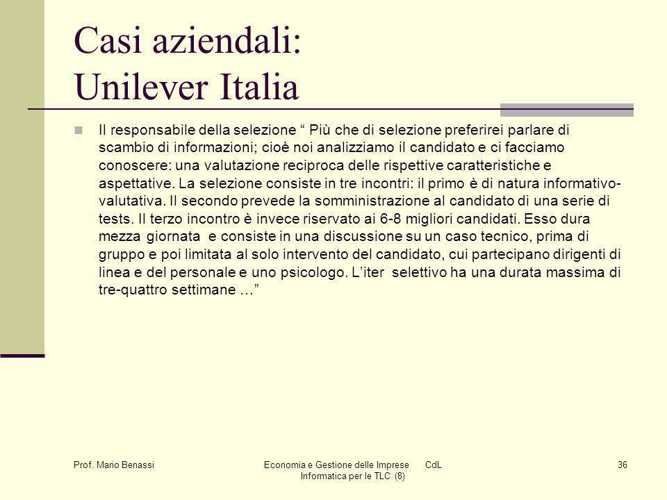 Prof. Mario Benassi Economia e Gestione delle Imprese CdL Informatica per le TLC (8) 36 Casi aziendali: Unilever Italia Il responsabile della selezion