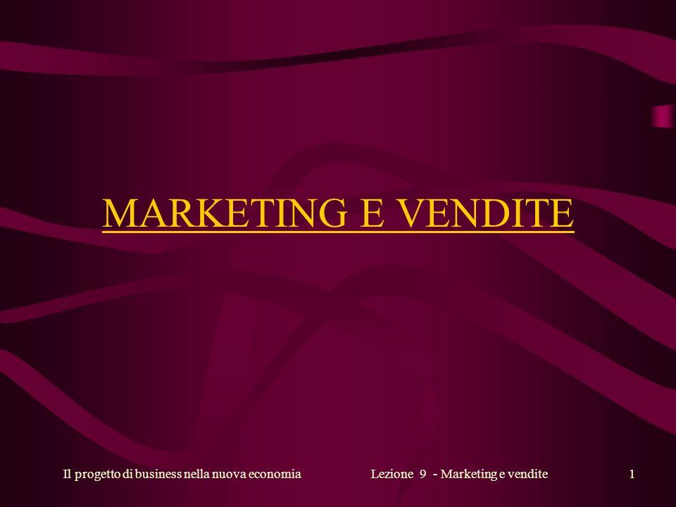 Il progetto di business nella nuova economiaLezione 9 - Marketing e vendite1 MARKETING E VENDITE