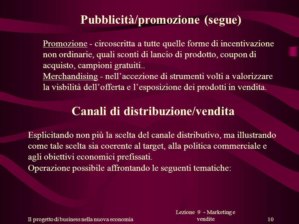 Il progetto di business nella nuova economia Lezione 9 - Marketing e vendite 10 Pubblicità/promozione (segue) Promozione - circoscritta a tutte quelle
