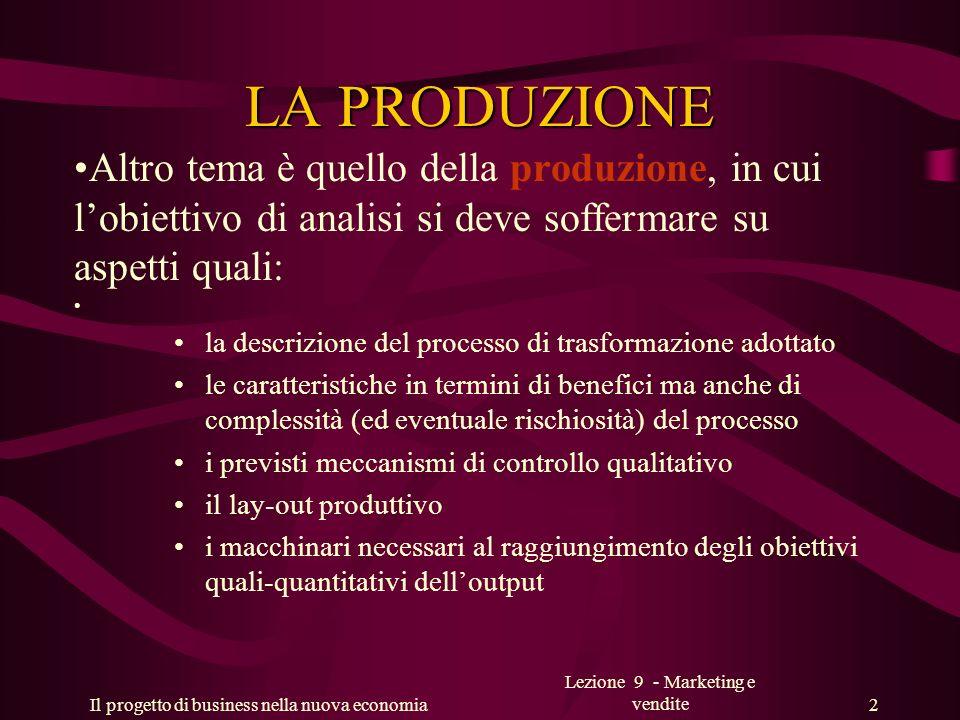 Il progetto di business nella nuova economia Lezione 9 - Marketing e vendite 2 LA PRODUZIONE Altro tema è quello della produzione, in cui lobiettivo d