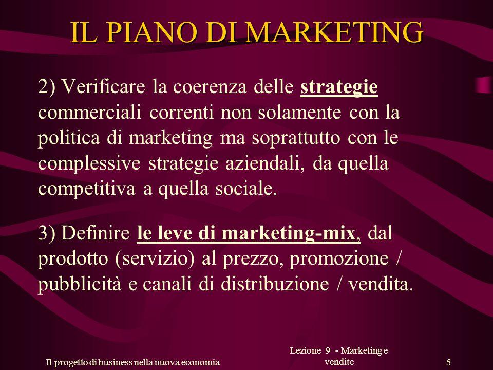 Il progetto di business nella nuova economia Lezione 9 - Marketing e vendite 5 IL PIANO DI MARKETING 2) Verificare la coerenza delle strategie commerc