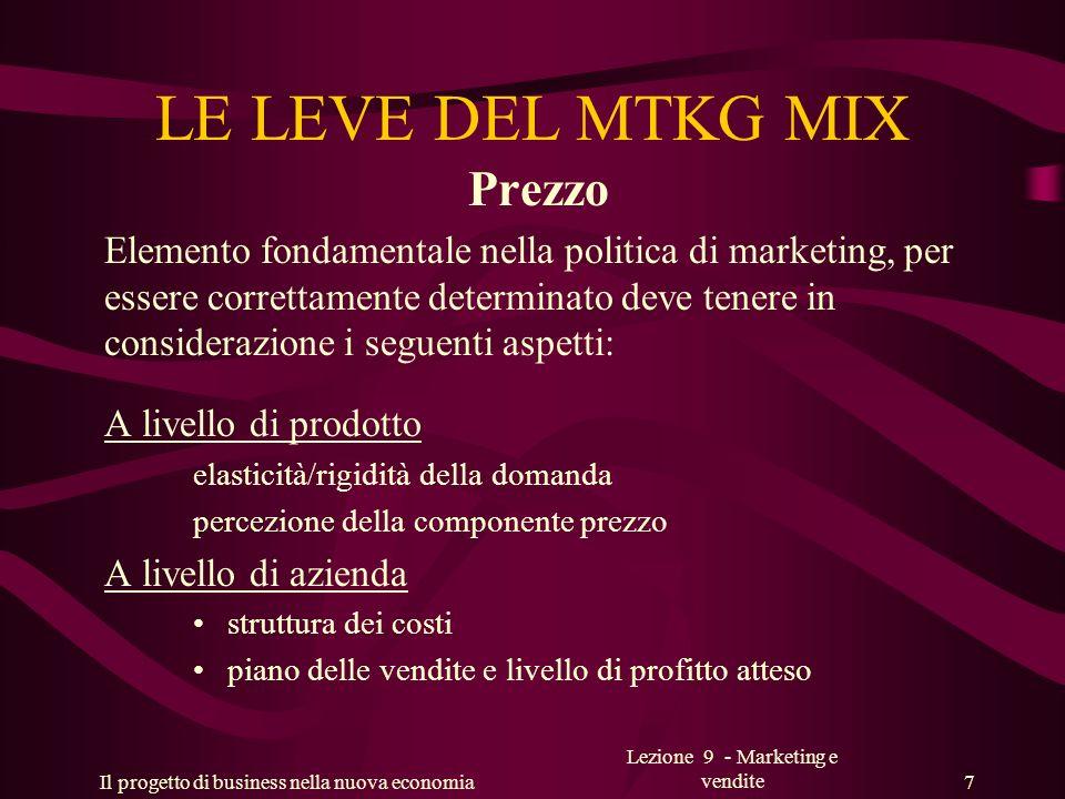 Il progetto di business nella nuova economia Lezione 9 - Marketing e vendite 7 LE LEVE DEL MTKG MIX Prezzo Elemento fondamentale nella politica di mar