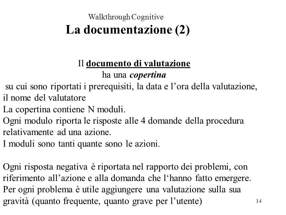 14 Walkthrough Cognitive La documentazione (2) Il documento di valutazione ha una copertina su cui sono riportati i prerequisiti, la data e lora della valutazione, il nome del valutatore La copertina contiene N moduli.