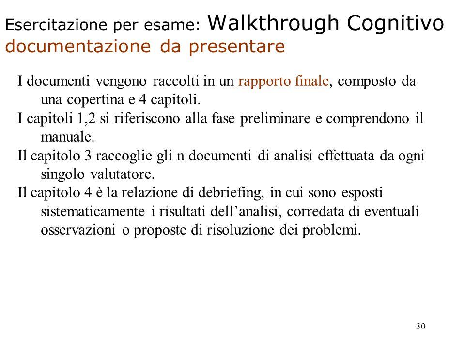 30 Esercitazione per esame: Walkthrough Cognitivo documentazione da presentare I documenti vengono raccolti in un rapporto finale, composto da una copertina e 4 capitoli.