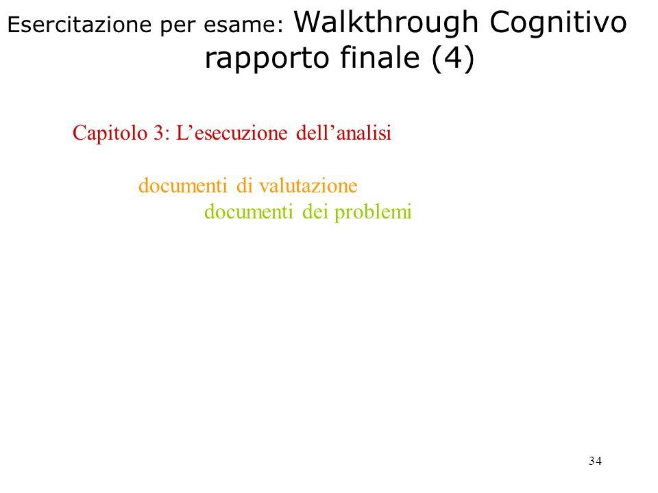 34 Capitolo 3: Lesecuzione dellanalisi documenti di valutazione documenti dei problemi Esercitazione per esame: Walkthrough Cognitivo rapporto finale (4)