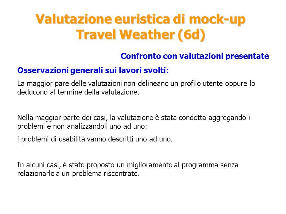 Valutazione euristica di mock-up Travel Weather (6d) Confronto con valutazioni presentate Osservazioni generali sui lavori svolti: La maggior pare del